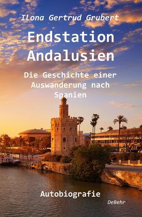 Endstation Andalusien – Die Geschichte einer Auswanderung nach Spanien – Autobiografie von Grubert,  Ilona Gertrud