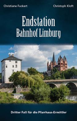 Endstation Bahnhof Limburg von Fuckert,  Christiane, Kloft,  Christoph