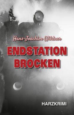 Endstation Brocken von Wildner,  Hans-Joachim