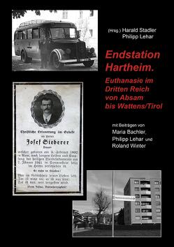 Endstation Hartheim. von Bachler,  Maria, Lehar,  Philipp, Stadler,  Harald, Winter,  Roland
