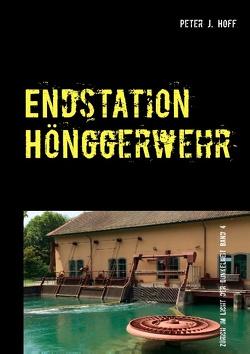 Endstation Hönggerwehr von Hoff,  Peter J.