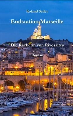 Endstation Marseille von Seiler,  Roland