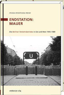 Endstation: Mauer von Berliner Verkehrsbetrieben (BVG) AöR, Dirks,  Christian, Mentel,  Christian