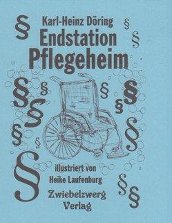 Endstation Pflegeheim von Döring,  Karl-Heinz, Laufenburg,  Heike
