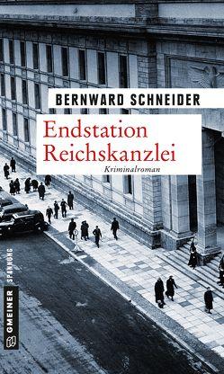 Endstation Reichskanzlei von Schneider,  Bernward