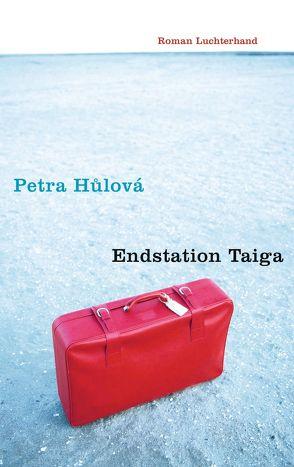 Endstation Taiga von Hulová,  Petra, Stavaric,  Michael