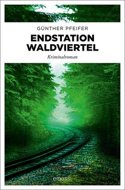 Endstation Waldviertel von Pfeifer,  Günther