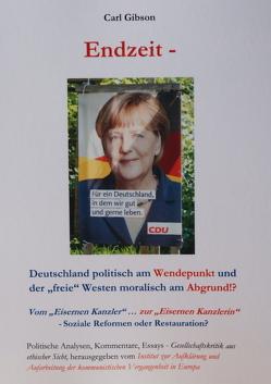 Endzeit – Deutschland politisch am Wendepunkt und der freie Westen moralisch am Abgrund!? von Gibson,  Carl