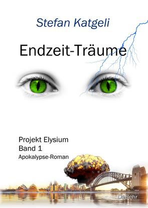 Endzeit-Träume – Projekt Elysium Band 1 – Endzeit-Roman von Katgeli,  Stefan