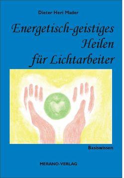 Energetisch-geistiges Heilen für Lichtarbeiter von Mader,  Dieter Heri