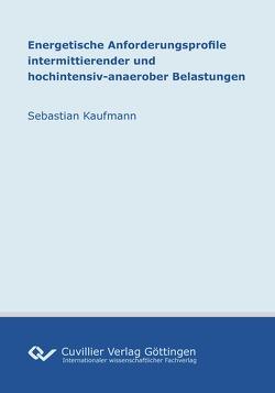 Energetische Anforderungsprofile intermittierender und hochintensiv-anaerober Belastungen von Kaufmann,  Sebastian