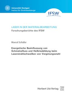 Energetische Beeinflussung von Schmelzefluss und Heißrissbildung beim Laserstrahlschweißen von Vergütungsstahl von Schaefer,  Marcel