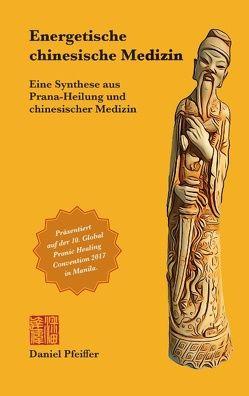 Energetische chinesische Medizin von Pfeiffer,  Daniel