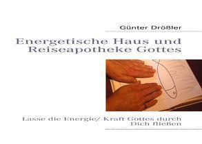 Energetische Haus und Reiseapotheke Gottes von Drößler,  Günter