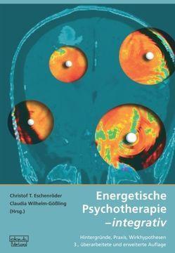 Energetische Psychotherapie – integrativ von Eschenröder,  Christof T., Wilhelm-Gößling,  Claudia