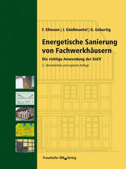 Energetische Sanierung von Fachwerkhäusern. von Eßmann,  Frank, Gänßmantel,  Jürgen, Geburtig,  Gerd