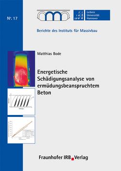 Energetische Schädigungsanalyse von ermüdungsbeanspruchtem Beton. von Bode,  Matthias, Marx,  Steffen