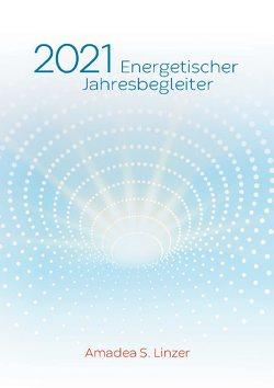 Energetischer Jahresbegleiter 2021 von Linzer,  Amadea S.