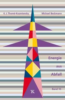 Energie aus Abfall, Band 10 von Beckmann,  Michael, Thomé-Kozmiensky,  Karl J.