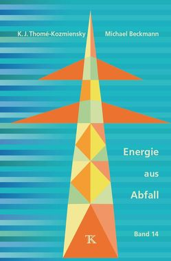 Energie aus Abfall, Band 14 von Beckmann,  Michael, Thomé-Kozmiensky,  Karl J.