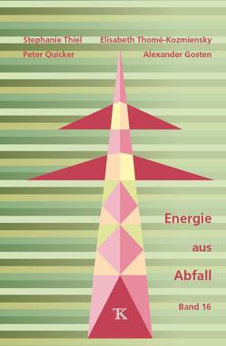Energie aus Abfall, Band 16 von Gosten,  Alexander, Quicker,  Peter, Thiel,  Stephanie, Thomé-Kozmiensky,  Elisabeth