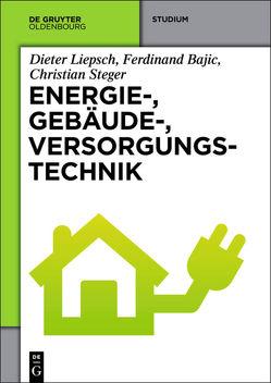 Energie-, Gebäude-, Versorgungstechnik von Bajic,  Ferdinand, Liepsch,  Dieter, Steger,  Christian