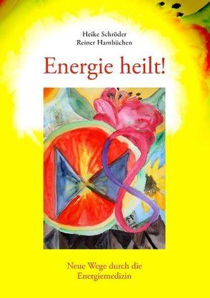 Energie heilt ! von Hambüchen,  Reiner, Schröder,  Heike