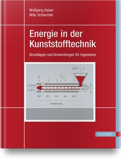 Energie in der Kunststofftechnik von Kaiser,  Wolfgang, Schlachter,  Willy