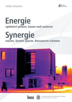 Energie optimiert planen, bauen und sanieren. Synergie nutzen, Kosten sparen, Ressourcen schonen von Drusche,  Volker