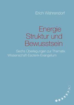Energie, Struktur und Bewusstsein von Wahrendorf,  Erich