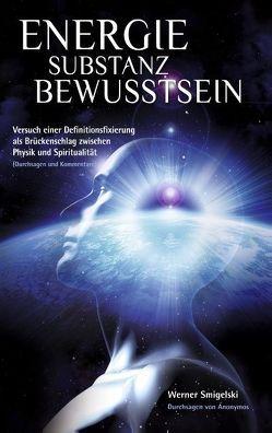 Energie – Substanz – Bewusstsein von Smigelski,  Werner