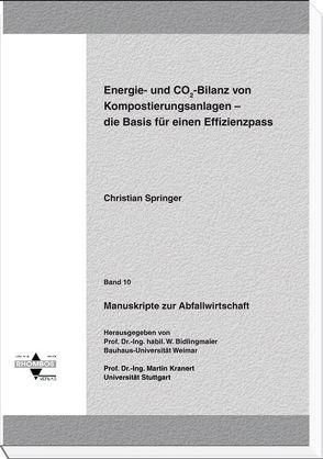 Energie- und CO2-Bilanz von Kompostierungsanlagen – die Basis für einen Effizienzpass von Bidlingmaier,  Werner, Kranert,  Martin, Springer,  Christian