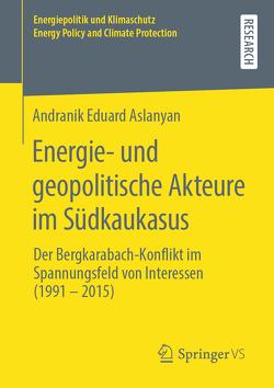 Energie- und geopolitische Akteure im Südkaukasus von Aslanyan,  Andranik Eduard