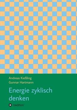 Energie zyklisch denken von Hartmann,  Gunnar, Kießling,  Andreas