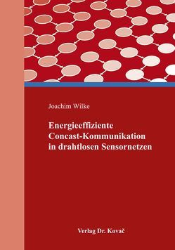 Energieeffiziente Concast-Kommunikation in drahtlosen Sensornetzen von Wilke,  Joachim