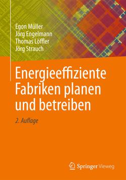 Energieeffiziente Fabriken planen und betreiben von Engelmann,  Jörg, Loeffler,  Thomas, Müller,  Egon, Strauch,  Jörg