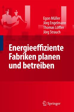Energieeffiziente Fabriken planen und betreiben von Engelmann,  Jörg, Jörg,  Strauch, Loeffler,  Thomas, Müller,  Egon