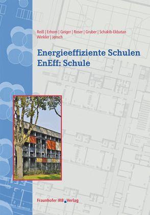 Energieeffiziente Schulen – EnEff:Schule. von Erhorn,  Hans, Geiger,  Michael, Gruber,  Edelgard, Jensch,  Werner, Reiß,  Johann, Roser,  Annette, Schakib-Ekbatan,  Karin, Winkler,  Manuel