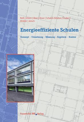 Energieeffiziente Schulen. von Erhorn,  Hans, Gruber,  Edelgard, Illner,  Micha, Jensch,  Werner, Reiß,  Johann, Roser,  Annette, Schakib-Ekbatan,  Karin, Winkler,  Manuel