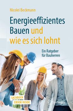 Energieeffizientes Bauen und wie es sich lohnt von Beckmann,  Nicolei