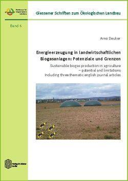 Energieerzeugung in landwirtschaftlichen Biogasanlagen: Potenziale und Grenzen von Deuker,  Arno