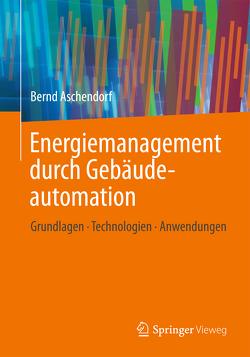 Energiemanagement durch Gebäudeautomation von Aschendorf,  Bernd