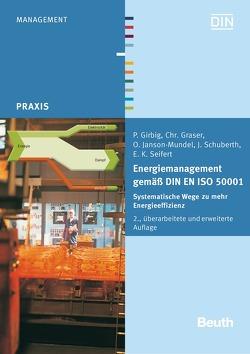 Energiemanagement gemäß DIN EN ISO 50001 von Girbig,  P., Graser,  Chr., Janson-Mundel,  O., Schuberth,  J., Seifert,  E. K.