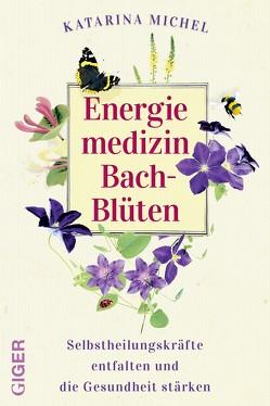 Energiemedizin Bach-Blüten von Michel,  Katarina