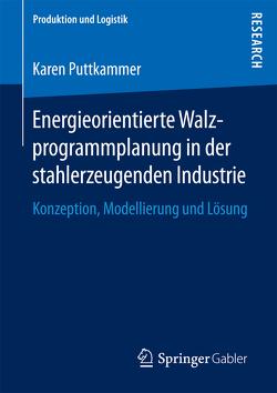 Energieorientierte Walzprogrammplanung in der stahlerzeugenden Industrie von Puttkammer,  Karen
