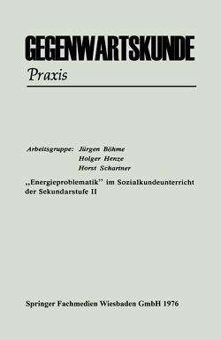 """""""Energieproblematik"""" im Sozialkundeunterricht der Sekundarstufe II von Böhme,  Jürgen, Henze,  Holger, Schartner,  Horst"""