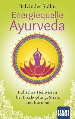 Energiequelle Ayurveda von Sidhu,  Balvinder