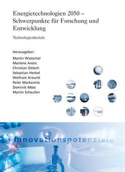 Energietechnologien 2050 – Schwerpunkte für Forschung und Entwicklung. von Arens,  Marlene, Dötsch,  Christian, Herkel,  Sebastian, Krewitt,  Wolfram, Markewitz,  Peter, Möst,  Dominik, Scheufen,  Martin, Wietschel,  Martin