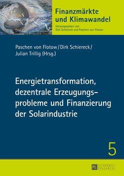 Energietransformation, dezentrale Erzeugungsprobleme und Finanzierung der Solarindustrie von Flotow,  Paschen von, Schiereck,  Dirk, Trillig,  Julian