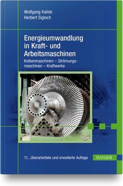 Energieumwandlung in Kraft- und Arbeitsmaschinen von Kalide,  Wolfgang, Sigloch,  Herbert